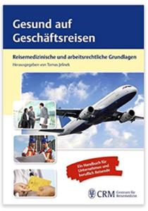 Gesund auf Geschäftsreisen – Reisemedizinische und arbeitsrechtliche Grundlagen Hrsg. Thomas Jelinek